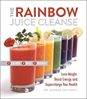 The Rainbow Juice Cleanse: Lose Weight,…