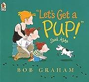 Let's Get a Pup! Said Kate de Bob Graham
