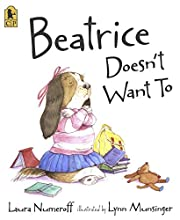 Beatrice Doesn't Want To por Laura Numeroff