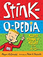 Stink-O-Pedia: Super Stink-Y Stuff From A to…