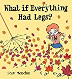 What if Everything Had Legs? by Scott…