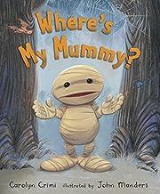 Where's My Mummy? por Carolyn Crimi
