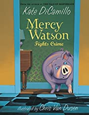 Mercy Watson Fights Crime: Illustrated by…