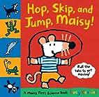 Hop, Skip, and Jump, Maisy!: A Maisy First…