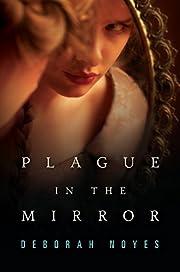 Plague in the Mirror de Deborah Noyes
