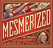 Mesmerized : how Ben Franklin solved a…