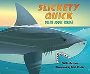 Slickety Quick: Poems about Sharks af Skila…