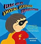Isaac and His Amazing Asperger Superpowers!…
