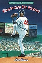 Growing Up Pedro: Candlewick Biographies:…