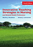 Innovative teaching strategies in nursing and related health professions / edited by Martha J. Bradshaw, Arlene J. Lowenstein