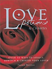 Love Potions & Charms: Over 50 Ways to…