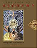 The book of alchemy : learn the secrets of the alchemists to transform mind, body and soul / Francis Melville