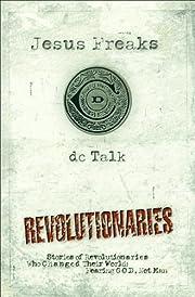 Jesus Freaks Revolutionaries: Stories of…