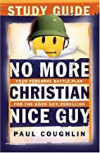 No More Christian Nice Guy Study Guide: Your…