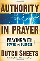 Authority in Prayer: Praying with Power and…