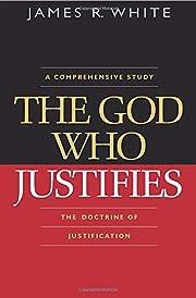 God Who Justifies, The av James R. White
