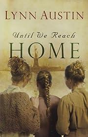 Until We Reach Home von Lynn Austin