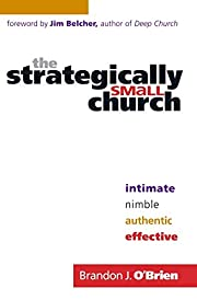 The Strategically Small Church: Intimate,…