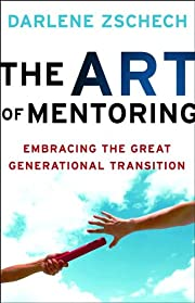 Art of Mentoring, The: Embracing the Great…