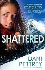 Shattered (Alaskan Courage) de Dani Pettrey