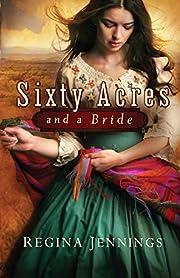 Sixty Acres and a Bride door Regina Jennings