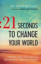21 Seconds to Change Your World: Finding…