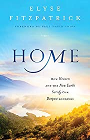 Home: How Heaven and the New Earth Satisfy…