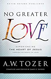 No Greater Love: Experiencing the Heart of…