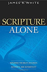 Scripture Alone: Exploring The Bible'S…