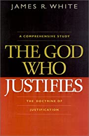 The God Who Justifies by James White