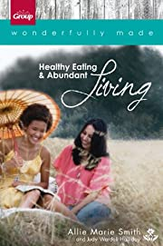 Wonderfully Made: Healthy Eating & Abundant…