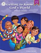 Getting to Know God's World: A Yearly…