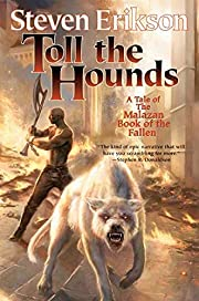 Toll the Hounds: Book Eight of The Malazan…