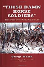 Those Damn Horse Soldiers: True Tales of the…