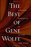 The Best of Gene Wolfe: A Definitive Retrospective of His Finest Short Fiction, Wolfe, Gene