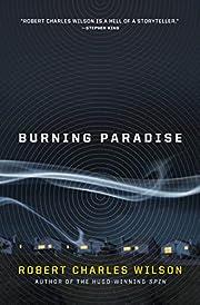 Burning Paradise de Robert Charles Wilson