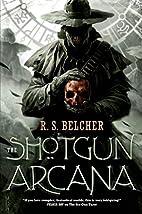 The Shotgun Arcana by R. S. Belcher