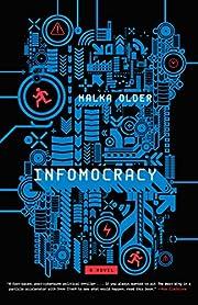 Infomocracy: A Novel – tekijä: Malka…