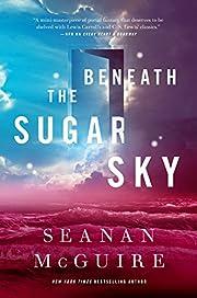 Beneath the Sugar Sky (Wayward Children) –…