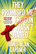 They Promised Me The Gun Wasn't Loaded…