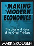 The making of modern economics : the lives and ideas of the great thinkers / Mark Skousen