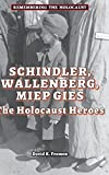 Schindler, Wallenberg, Miep Gies : the Holocaust heroes / David K. Fremon