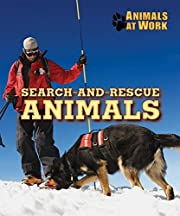 Search-and-Rescue Animals (Animals at Work)…
