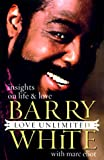 Love unlimited : insights on life and love / by Barry White, with Marc Eliot