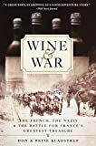Wine and War : The French, the Nazis, and the Battle for France's Greatest Treasure