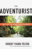 The Adventurist: My Life in Dangerous Places @amazon.com