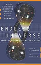 Endless Universe: Beyond the Big Bang -- Rewriting Cosmic History by Paul J. Steinhardt, Neil Turok