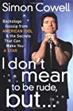 I don't mean to be rude, but-- : backstage gossip from American idol & the secrets that can make you a star / Simon Cowell
