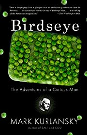Birdseye: The Adventures of a Curious Man by…