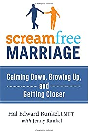 ScreamFree Marriage: Calming Down, Growing…